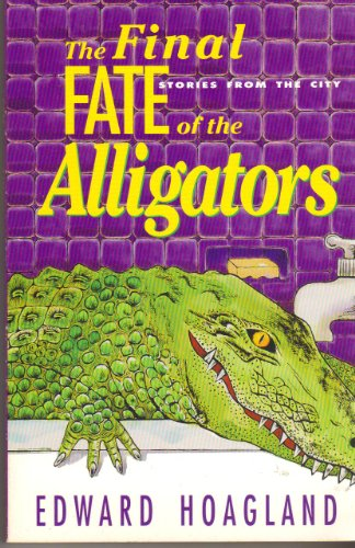 Final Fate of the Alligators: Stories from the City: Hoagland, Edward