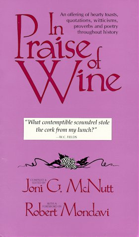 9780884963721: In Praise of Wine: An Offering of Hearty Toasts, Quotations, Witticisms, Proverbs, and Poetry Throughout History