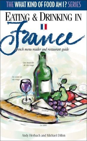 9780884964421: Eating and Drinking in France: French Menu Reader and Restaurant Guide (What Kind of Food Am I? Series)