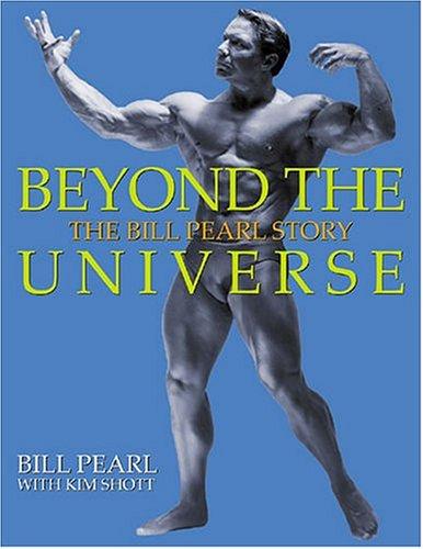 Beyond The Universe: The Bill Pearl Story: Pearl, Bill; Shott, Kim