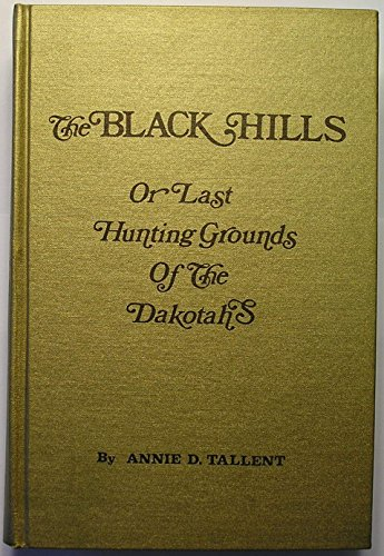 Black Hills, or the Last Hunting Grounds of the Dakotahs: Annie D. Tallent