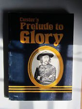 Prelude to Glory: A newspaper accounting of Custer's 1874 expedition to The Black Hills.: ...