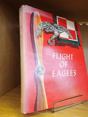 FLIGHT OF EAGLES The Story of the American Kosciuszko Squadron in the Polish-Russian War 1919-1920:...