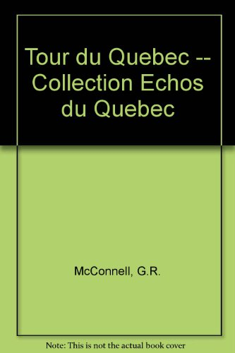 Tour du Quebec -- Collection Echos du Quebec: McConnell, G.R.