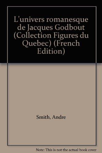 L'univers romanesque de Jacques Godbout (Collection Figures: Andre Smith