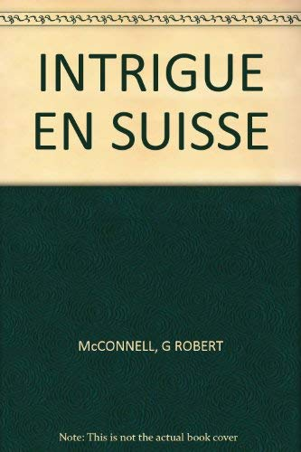 INTRIGUE EN SUISSE: McCONNELL, G ROBERT