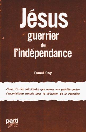 9780885120826: J�sus, guerrier de l'ind�pendance : J�sus n'a rien fait d'autre que mener une gu�rilla contre l'imp�rialisme romain pour la lib�ration de la Palestine
