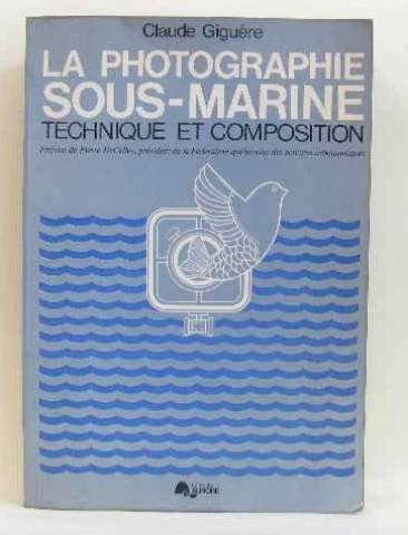 La photographie sous-marine: Technique et composition (La: Giguere, Claude