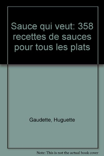 Sauce qui veut: 358 recettes de sauces pour tous les plats (French Edition): Gaudette, Huguette