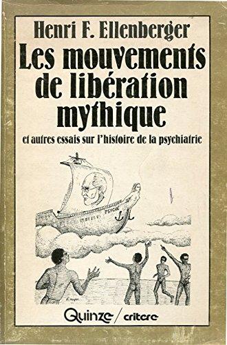 Les mouvements de liberation mythique, et autres essais sur l'histoire de la psychiatrie (Quinze/critere) (French Edition) (0885651294) by Henri F Ellenberger