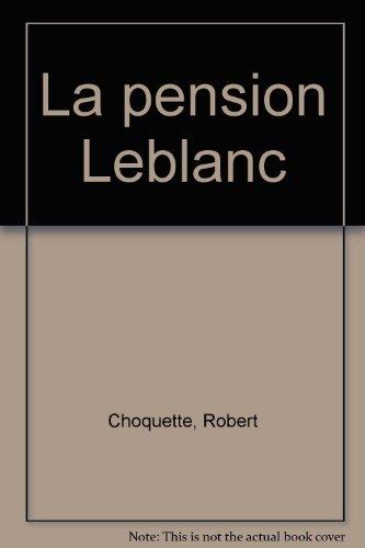 La Pension Leblanc: Choquette, Robert