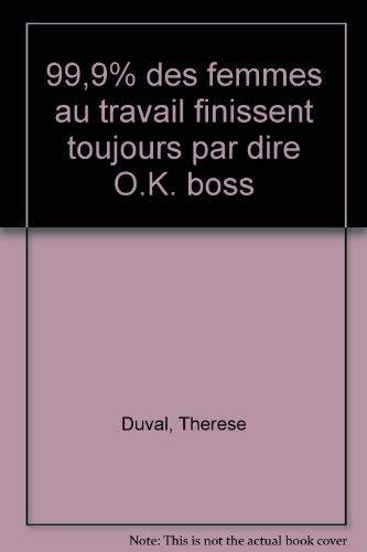 9780886150143: 99,9% des femmes au travail finissent toujours par dire O.K. boss [Paperback]...