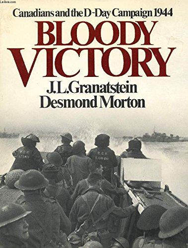 Bloody Victory: Canadians and the D-Day Campaign 1944