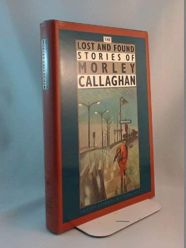 9780886190798: The lost and found stories of Morley Callaghan (International fiction list)