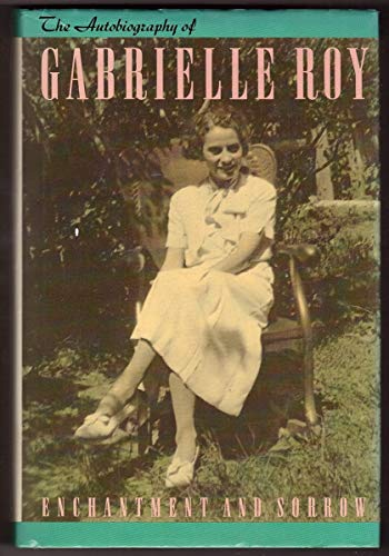 9780886191016: Enchantment and Sorrow: The Autobiography of Gabrielle Roy