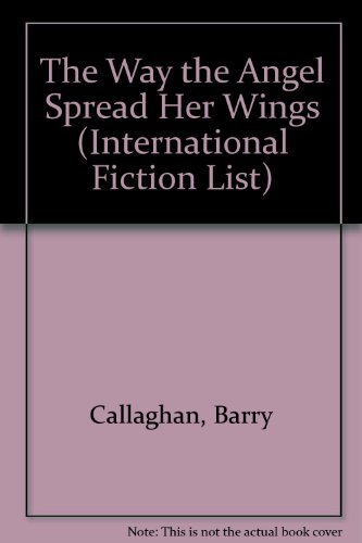 The Way the Angel Spread Her Wings: Callaghan, Barry