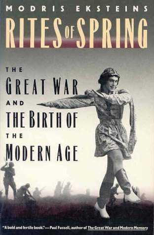 Rites of Spring : The Great War: Modris Eksteins