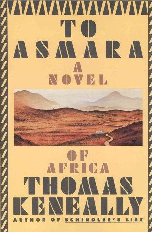 To Asmara a Novel of Africa: Thomas Keneally