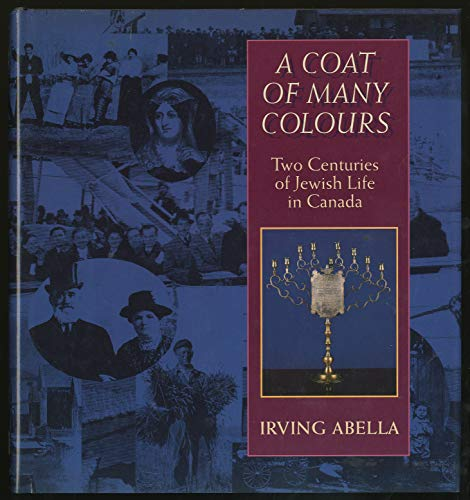 A Coat Of Many Colours : Two Centuries Of Jewish Life In Canada
