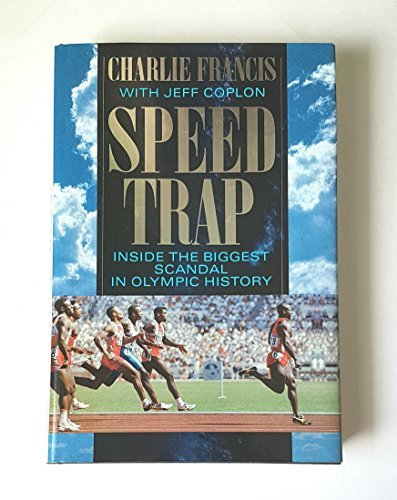 Speed Trap : Inside the Biggest Scandal in Olympic History: Charlie Franci with Jeff Coplan