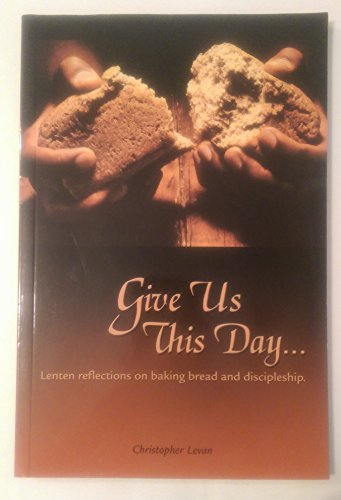 9780886223809: Give Us This Day : Lenten Reflections on Baking Bread and Discipleship