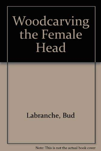 Woodcarving the Female Head: Bud Labranche
