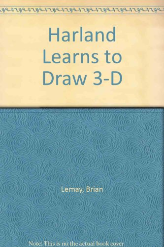 Harland Learns to Draw 3-D: Lemay, Brian