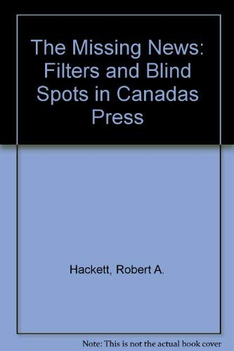 9780886271732: The Missing News: Filters and Blind Spots in Canadas Press