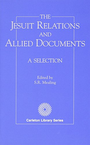 Jesuit Relations and Allied Documents: A Selection (Carleton Library): Mealing