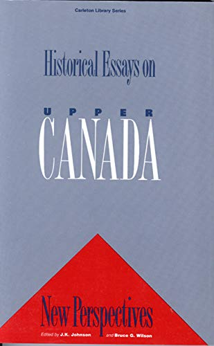 Historical Essays On Upper Canada - New Perspectives: Johnson, Harry