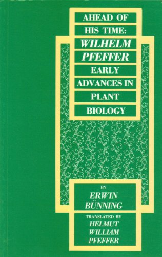 Ahead of His Time: Wilhelm Pfeffer, Early Advances in Plant Biology (Carleton Contemporary Series):...