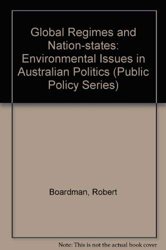 Global Regimes and Nation-States: Environmental Issues in Australian Politics (Public Policy Series) (9780886291099) by Robert Boardman