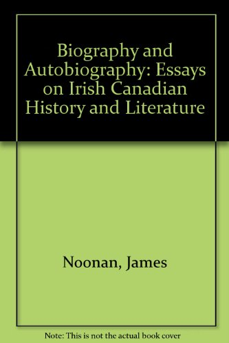 Biography and Autobiography: Essays on Irish and Canadian History and Literature: Noonan, James, ...