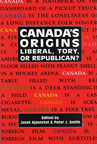 Canada's Origins: Liberal, Tory, or Republican? (Carleton Library Series): Janet Ajzenstat