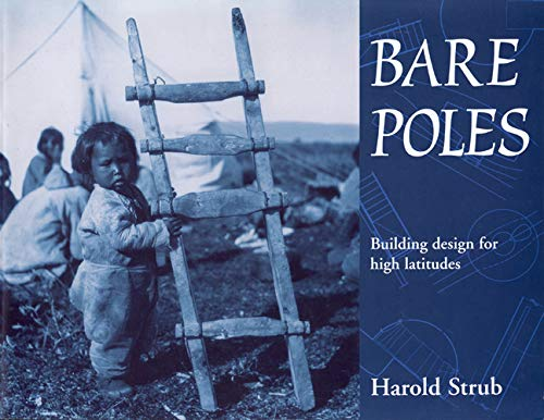 Bare Poles: Building Design for High Latitudes: Strub, Harold
