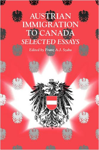 Austrian Immigration to Canada: Selected Essays: Frank Szabo