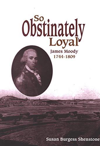 9780886293550: So Obstinately Loyal: James Moody, 1744-1809