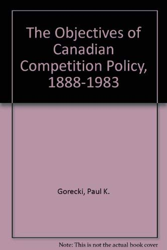 The Objectives of Canadian Competition Policy, 1888-1983