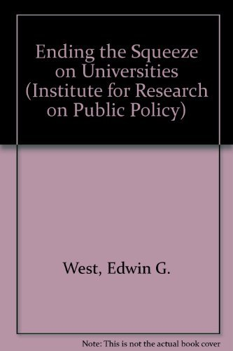 Ending the Squeeze on Universities (Institute for Research on Public Policy): West, Edwin G.