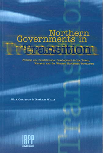 9780886451776: Northern Governments in Transition: Political and Constitutional Development in the Yukon, Nunavut and the Western Northwest Territories