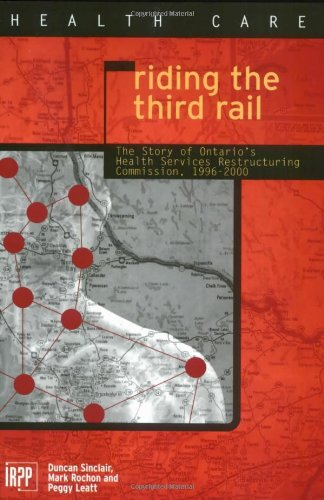 9780886451974: Riding the Third Rail: The Story of Ontario's Health Services Restructuring Commission, 1996-2000