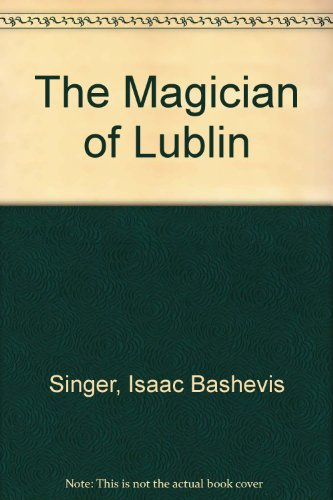 The Magician of Lublin: Singer, Isaac Bashevis