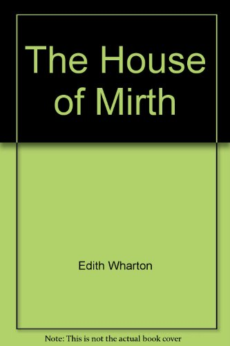 The House of Mirth: Wharton, Edith;Joanna, Casside