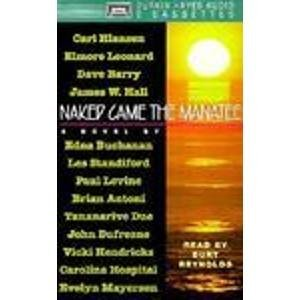 Naked Came the Manatee (9780886464318) by Carl Hiaasen; Elmore Leonard; Dave Barry; James W. Hall; Edna Buchanan; Edna Standiford; Paul Levine; Brian Antoni; Tananarive Due; John Dufresne;...