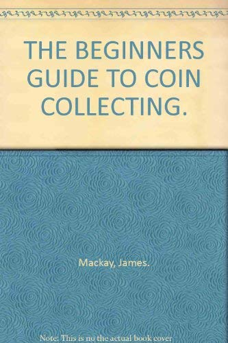9780886659523: THE BEGINNERS GUIDE TO COIN COLLECTING.