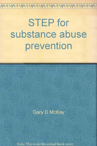 STEP for substance abuse prevention (STEP--Systematic training for effective parenting) (9780886714024) by Gary D McKay