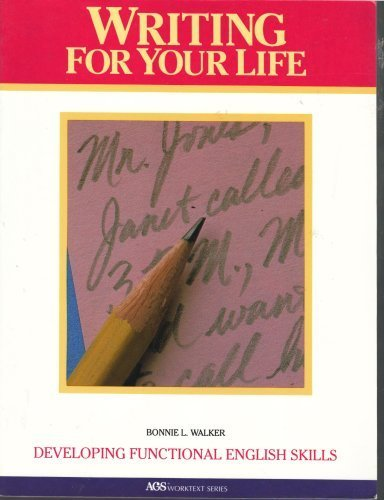 Writing for Your Life: Developing Functional English Skills (AGS Worktext Series): Bonnie L. Walker