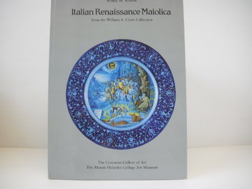 9780886750206: Italian Renaissance Maiolica from the William A. Clark Collection