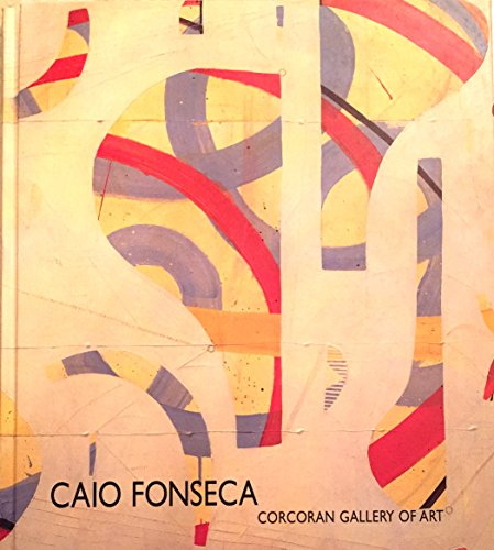 Inventions: Recent Paintings by Caio Fonseca: Curated by Jacquelyn Days Serwer. Fonseca, Caio
