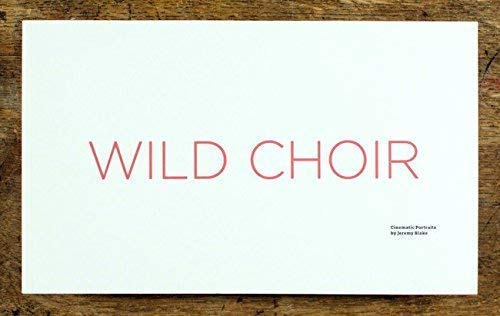 Wild Choir: Cinematic Portraits by Jeremy Blake: Jonathan P. Binstock,